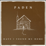 Paden New EP HAVE I FOUND MY HOME